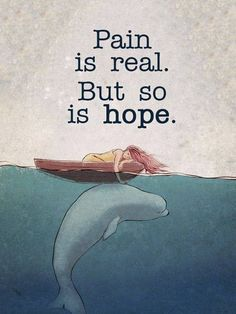 Pain is real but so is hope.