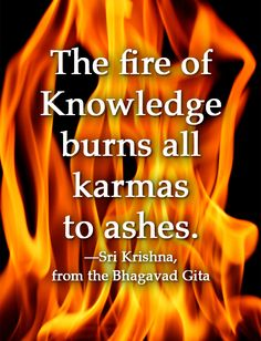 The fire of Knowledge burns to ashes all karmas. Hindu Quotes, Krishna Quotes, Spiritual Quotes, Karma Quotes, Wisdom Quotes, Life Quotes, Qoutes, Drake, Geeta Quotes