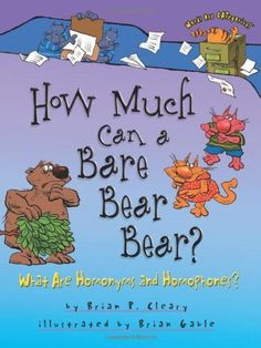How Much Can a Bare Bear Bear?: What Are Homonyms by Brian P. Cleary