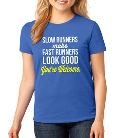 Look at this SignatureTshirts Royal Blue 'Slow Runners Make Fast Runners Look Good' Tee - Plus on #zulily today!
