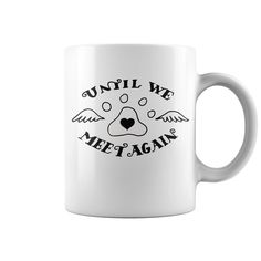 Until We Meet Again HOT MUG : coffee mug, papa mug, cool mugs, funny coffee mugs, coffee mug funny, mug gift, #mugs #ideas #gift #mugcoffee #coolmug