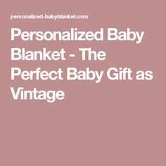 Personalized Baby Blanket - The Perfect Baby Gift as Vintage