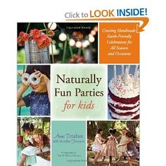Naturally Fun Parties for Kids; Creating Handmade, Earth-Friendly Celebrations for All Seasons and Occasions