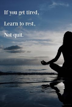 If you're tired rest don't quit. How to push through when you have a long project. yoga on beach silhouette