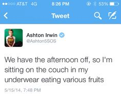Of course you would Ash because, I mean, what else could you possibly do besides sit on the couch in your underwear and eat various fruits?