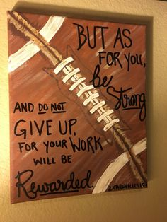 This beautiful painting is made to order and is a perfect gift for the football fan or player in your life! You can customize the verse or add a different quote or can keep the football plain if desired.