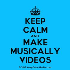 Keep Calm and Make Musically Videos | I'm leaving this to you young-ins! So far, I only follow my nieces...to keep TABS on them! Lol