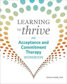 PDF Free Learning to Thrive: An Acceptance and Commitment Therapy Workbook Author Giulia Suro PhD, What To Read, Learn To Read, Got Books, Books To Read, How To Be Likeable, Experiential, Book Photography, Free Reading, Textbook