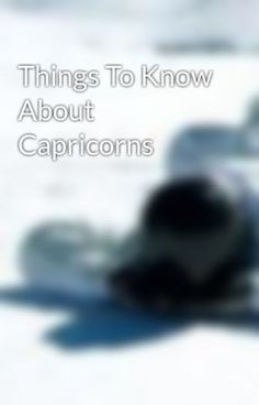 Things To Know About Capricorns - Wattpad
