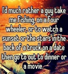 both would be a blessing. like take me out to fancy dinner than take me home and give me one of your T-shirt's to wear and take me back out on your four wheeler to a spot where we can lay on the ground and look at the stars and talk about our favorite songs and our childhood and why we love each other and ugh please