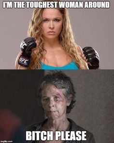 I'm The Toughest Woman Around ~ Ronda. Bitch Please ~ Carol