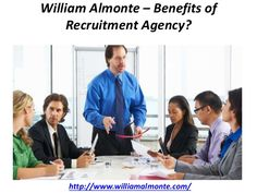 According to William Almonte these recruitment agencies provide the best possible employees for you company.