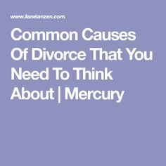Common Causes Of Divorce That You Need To Think About Reasons For Divorce, Causes Of Divorce, Mercury