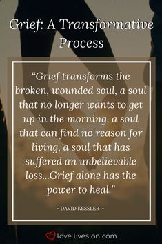 Grief Definition | Coping With Grief. Grief is a Transformative Process. David Kessler explains the healing power of grief and how grief has the power to transform the soul. Click through to learn more grief definitions and how they apply to real life grieving.
