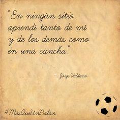 """""""En ningún sitio aprendí tanto de mi y de los demás como en una cancha"""" -Valdano #MásQueUnBalón"""