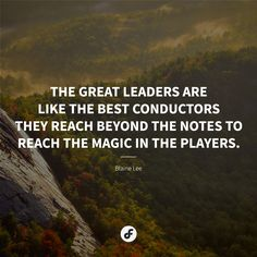 The great leaders are like the best conductors - they reach beyond the notes to reach the magic in the players. Great Leaders, To Reach, Conductors, Quote Of The Day, Notes, Good Things, Magic