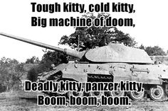Panzer Kitty - Military humor My husband laughed . That's a pinterest first for him