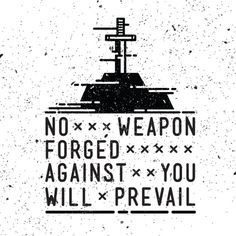Isaiah 54:17 - No weapon forged against you will prevail.