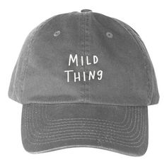 Mild Thing. Say no more. - One size (adjustable) - Grey with white embroidery - Bayside cotton chino twill cap - Hand wash - Illustrated by Becky Simpson *Please allow 7-10 business days for shipping