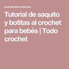 Tutorial de saquito y botitas al crochet para bebés | Todo crochet