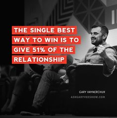 The single best way to win is to give 51% of the relationship. - Gary Vaynerchuk #AskGaryVee