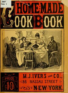 """Homemade Cook Book"" By Naomi A Donnelley (1885) Published By M J Ivers & Company"