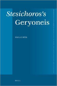 """Stesichoros's """"Geryoneis"""" / by Paul Curtis - Leiden ; Boston : Brill, 2011"""