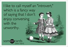 Haha. There you go! I hate all those stupid touchy feely ways of explaining introverts. THIS is all you need to know about why I don't talk much! :D