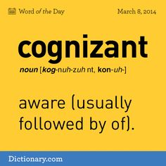 Dictionary.com's Word of the Day - cognizant - having cognizance