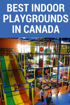 Get ready to play! Whether it's too cold outside or too hot, these Canadian indoor playgrounds are the perfect place to let your kids burn off steam.