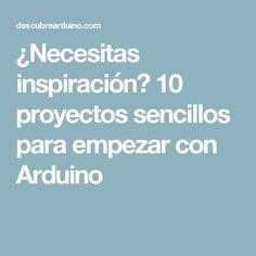 ¿Necesitas inspiración? 10 proyectos sencillos para empezar con Arduino