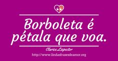 Borboleta é pétala que voa. - http://www.lindasfrasesdeamor.org/autor/clarice-lispector