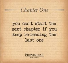 You can't start the next chapter if you keep re-reading the last one #InspirationalQuote