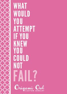 What would you attempt if you knew you could not fail? Take a leap and join this incredible company!!! www.michellefreatman.origamiowl.com Mlfreatman@yahoo.com