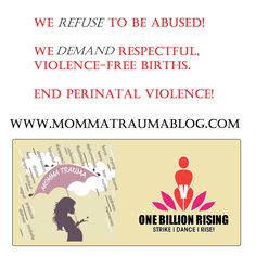We refuse to be abused! We demand respectful, violence-free births. End perinatal violence.    Birth trauma and violence persists in our birthing environments. Help us raise awareness and create safer birth places for mothers and children.
