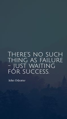There's no such thing as failure - just waiting for success. - John Osborne #Quoteish New Quotes, Life Quotes, Inspirational Quotes, Past And Future Quotes, John Osborne, Waiting Quotes, Mike Rowe, Karen Salmansohn, Blue Song