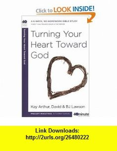Turning Your Heart Toward God (40-Minute Bible Studies) (9780307458728) Kay Arthur, David Lawson, BJ Lawson , ISBN-10: 0307458725  , ISBN-13: 978-0307458728 ,  , tutorials , pdf , ebook , torrent , downloads , rapidshare , filesonic , hotfile , megaupload , fileserve