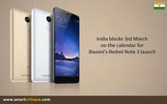 India blocks 3rd March on the calendar for Xiaomi's Redmi Note 3 launch Now a days, even smartphone launches are big events just like any other art and enterta
