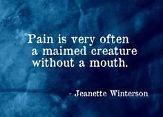 Pain by Jeanette Winterson Lest I Forget, Oedipus Complex, Elizabeth Edwards, Jeanette Winterson, Wonderful Counselor, Short Poems, All Souls, Narcissistic Personality Disorder, Grief