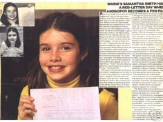 10-year-old Samantha Smith from Manchester, Maine. She was the Maine Girl Scout who wrote a letter to the Soviet Premier of Russia asking him how to prevent a nuclear war between Russia and the United States in 1982. She died in a plane crash in 1985. I distinctly remember this event and I always wondered whether I would be able to make a difference like Samantha.
