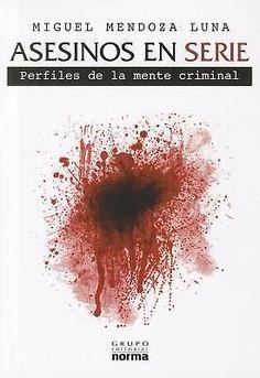 ASESINOS EN SERIE PERFILES DE LA MENTE CRIMINAL MIGUEL MENDOZA LUNA SIGMARLIBROS