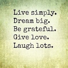 Live simply. Dream big. Be grateful. Give love. Laugh lots. x infinity :)   www.portiajoycewellness.com