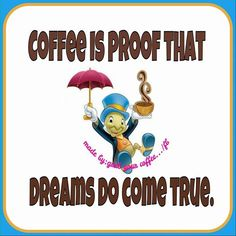 Dreams really do come true with coffee! #coffee #quotes