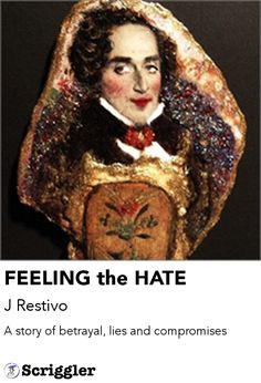 FEELING the HATE by J Restivo https://scriggler.com/detailPost/story/45519 A story of betrayal, lies and compromises
