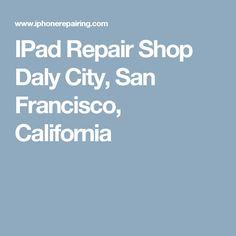 IPad Repair Shop Daly City, San Francisco, California