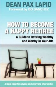 How To Become A Happy Retiree | A Guide to Retiring Wealthy and Worthy in Your 40s