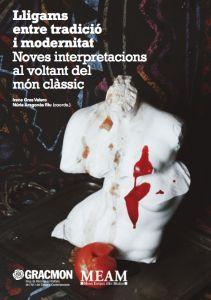 Lligams entre tradició i modernitat. Noves interpretacions al voltant del món clàssic - Irene Gras, Núria Aragonès (coords.) – http://www.ub.edu/gracmon/pdf/Lligams-Gracmon-pubPDF.pdf