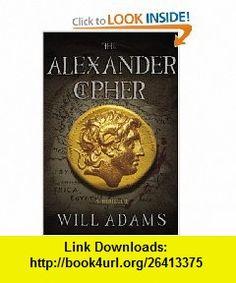 The Alexander Cipher Will Adams , ISBN-10: 0446404683  ,  , ASIN: B003D7JTJK , tutorials , pdf , ebook , torrent , downloads , rapidshare , filesonic , hotfile , megaupload , fileserve