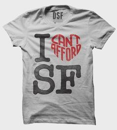 I Can't Afford SF T-Shirt by DSF Clothing Company and Art Gallery on Scoutmob Shoppe