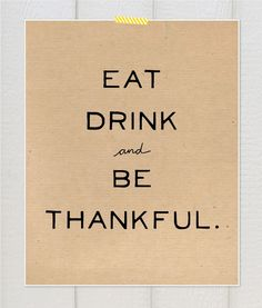 Free Modern Thanksgiving Printables. Eat, Drink and Be Thanksful